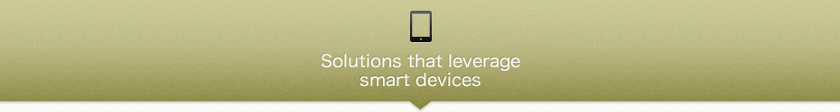 Solutions that leverage smart devices